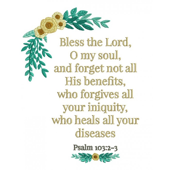 Bless The Lord O My Soul And Forget No All His Benefits Who Forgives All Your Iniquity Who Heals Your Diseases Bible Verse Religious Filled Machine Embroidery Digitized Design Pattern