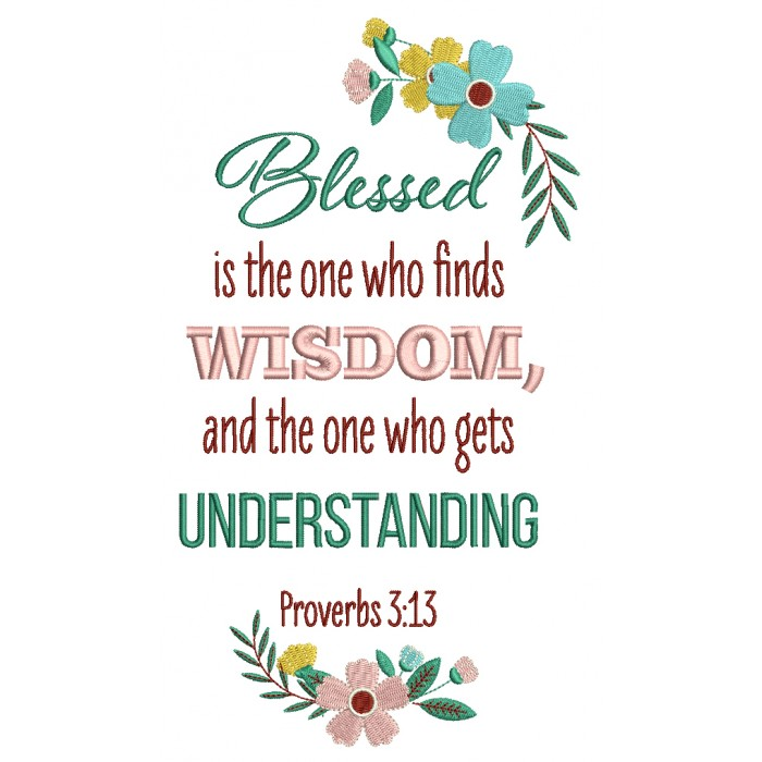 Blessed Is The One Who Finds Wisdom And The One Who Gets Understanding Proverbs 3-13 Bible Verse Religious Filled Machine Embroidery Design Digitized Pattern