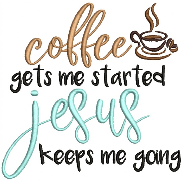 Coffee Gets Me Started Jesus Keeps Me Going Filled Religious Machine Embroidery Design Digitized Pattern