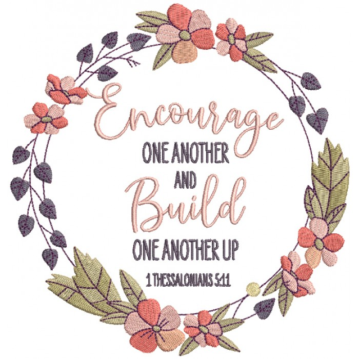 Encourage One Another And Build One Another Up 1 Thessalonians 5-11 Bible Verse Religious Filled Machine Embroidery Design Digitized Pattern