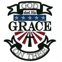 GOD Shed His Grace on Thee Patriotic Applique Machine Embroidery Design Digitized Pattern
