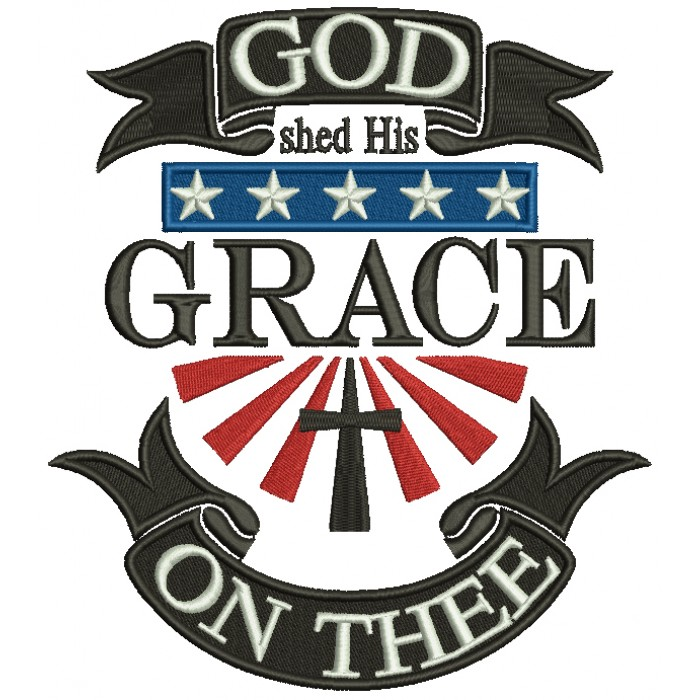 GOD Shed His Grace on Thee Patriotic Filled Machine Embroidery Design Digitized Pattern