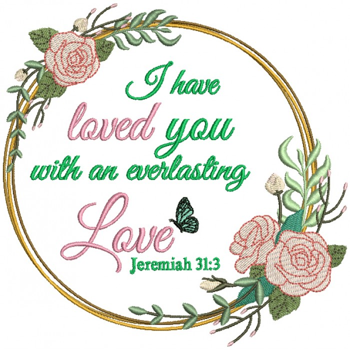 I Have Loved You With An Everlasting Love Jeremiah 31-3 Bible Verse Religious Filled Machine Embroidery Design Digitized Pattern