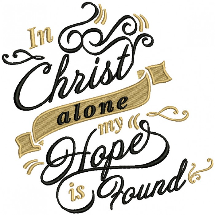 In Christ Alone My Hope Is Found Religious Filled Machine Embroidery Design Digitized Pattern
