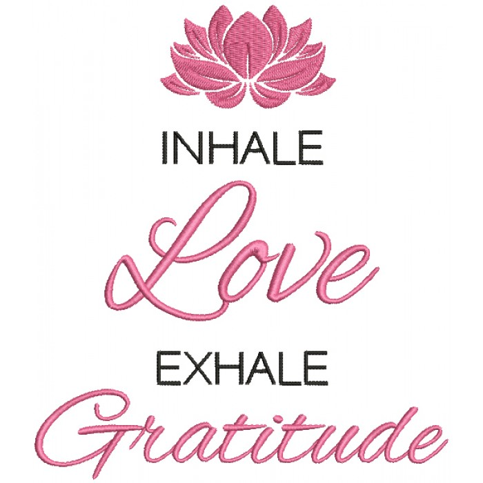 Inhale Love Exhale Gratitude Filled Machine Embroidery Design Digitized Pattern