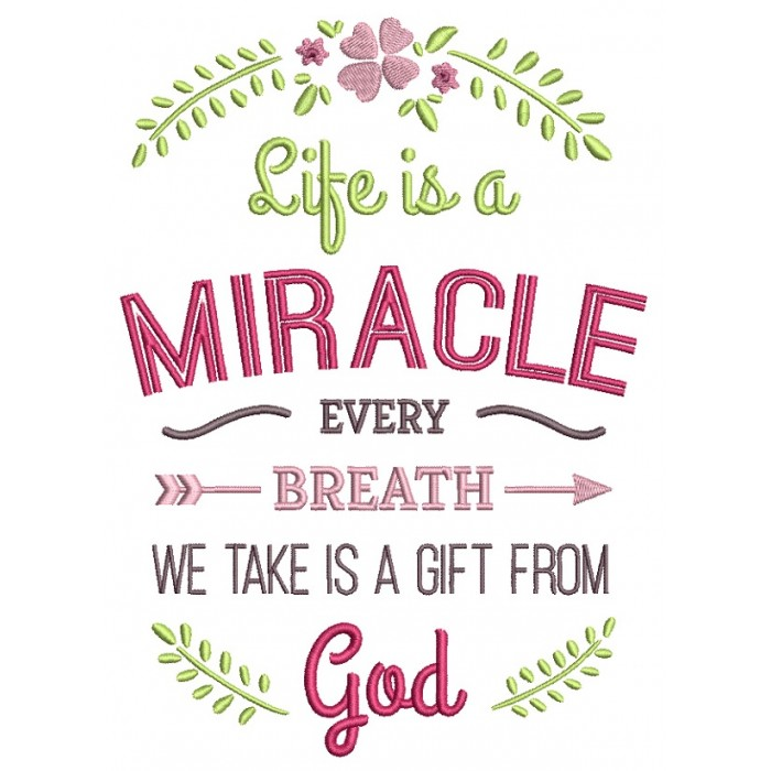 Life Is a Miracle Every Breath We Take Is a Gift From God Religious Filled Machine Embroidery Design Digitized Pattern
