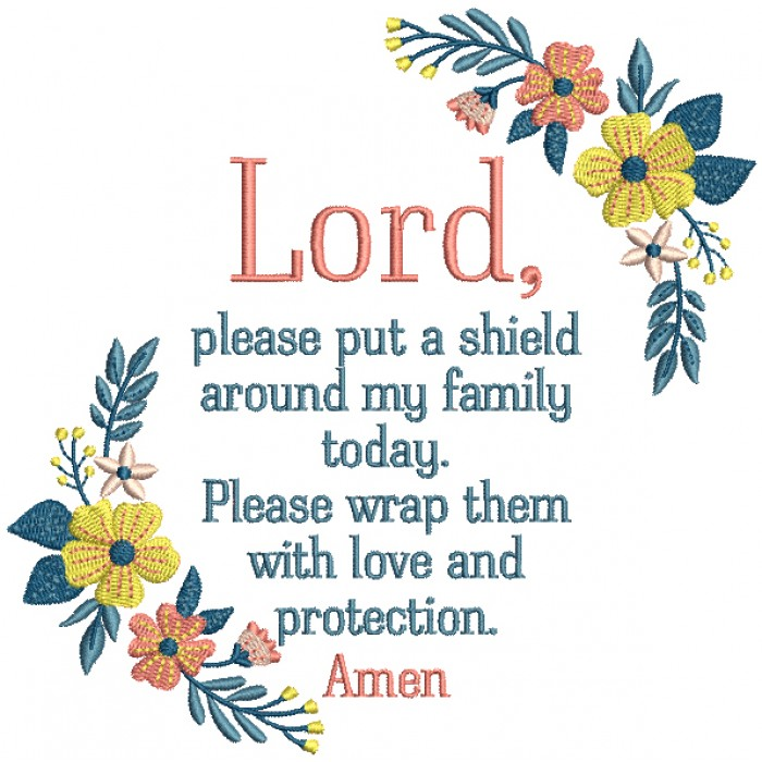 Lord Please Put Shield Around My Family Today Please Wrap Them With Love And Protection Amen Religious Filled Machine Embroidery Digitized Design Pattern