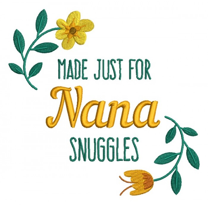 Made Just For Nana Snuggles Filled Machine Embroidery Design Digitized Pattern
