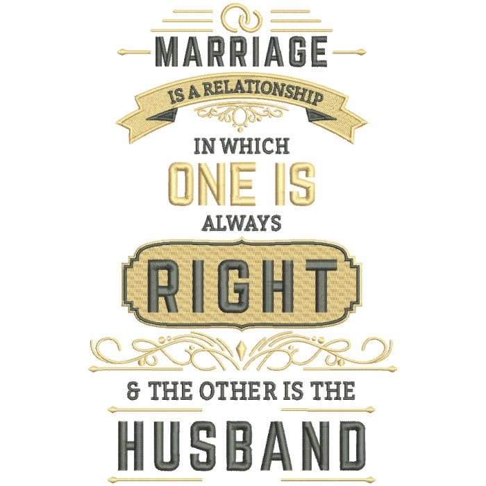 Mariage Is A Relationship In Which One Is Always Right And The Other Is The Husband Filled Machine Embroidery Design Digitized Pattern
