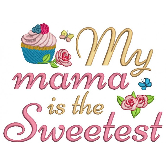 My Mama Is The Sweetest Filled Machine Embroidery Design Digitized Pattern