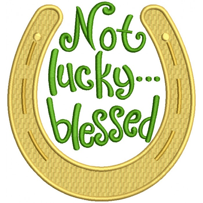Not Lucky Blesses Horseshoe St. Patrick's Filled Machine Embroidery Design Digitized