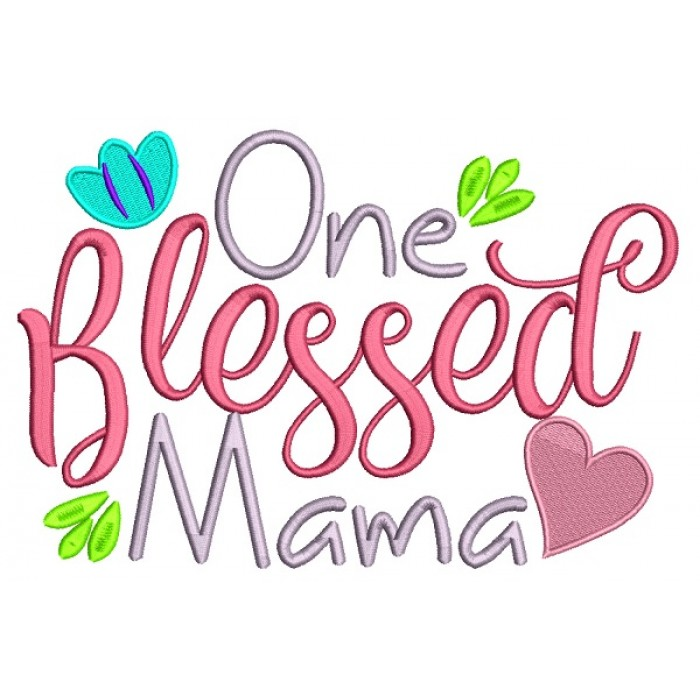 One Blessed Mama Filled Machine Embroidery Design Digitized Pattern