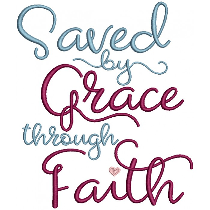 Saved By Grace Through Faith Without Arrow Religious Filled Machine Embroidery Design Digitized Pattern