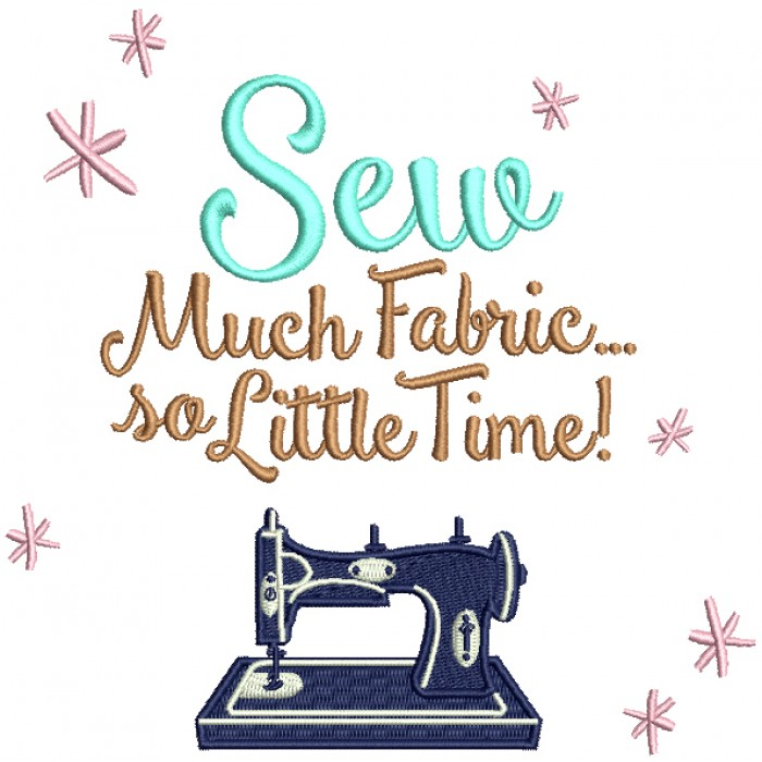 Sew Much Fabric So Little Time Filled Machine Embroidery Design Digitized Pattern