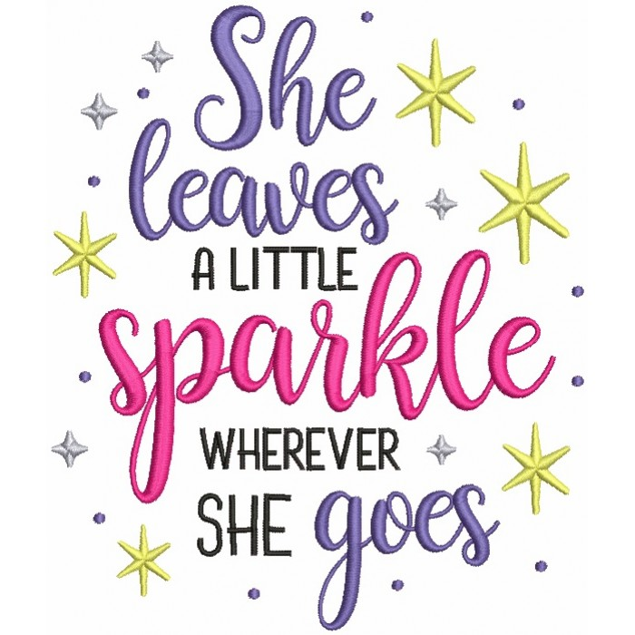 She Leaves A Little Sparkle Wherever She Goes Filled Machine Embroidery Design Digitized Pattern