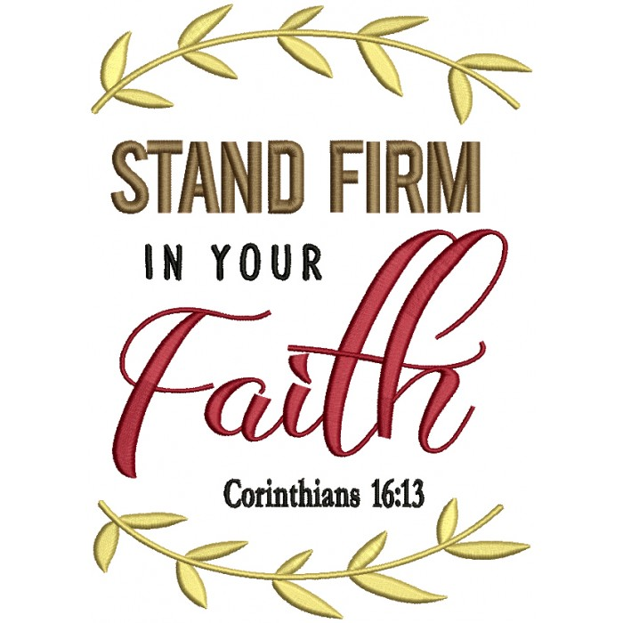 Stand Firm In Your Faith Corinthians 16-13 Bible Verse Filled Machine Embroidery Design Digitized Pattern