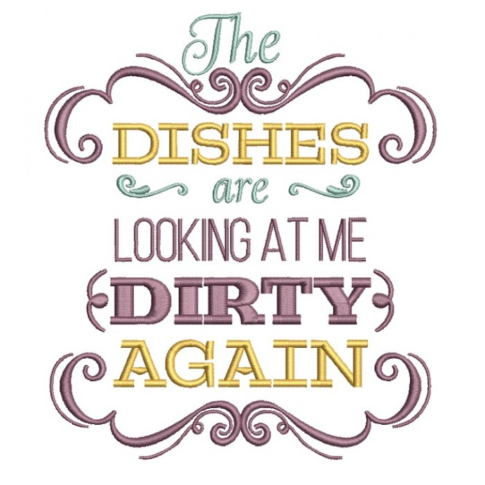 The Dishes Are Looking At Me Dirty Again Cooking Filled Machine Embroidery Design Digitized Pattern