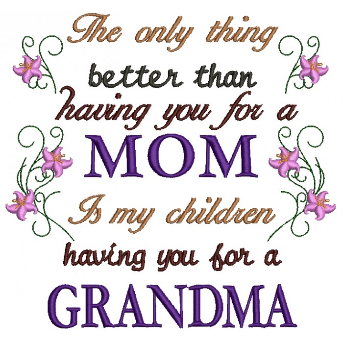 The only thing better than having you for a Mom is my children having you for a Grandma Filled Machine Embroidery Design Digitized Pattern