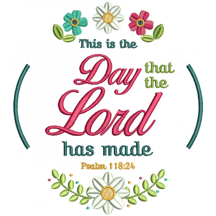 This IS The Day THat The Lord Has Made Psalm 118-24 Bible Verse Religious Filled Machine Embroidery Design Digitized Pattern