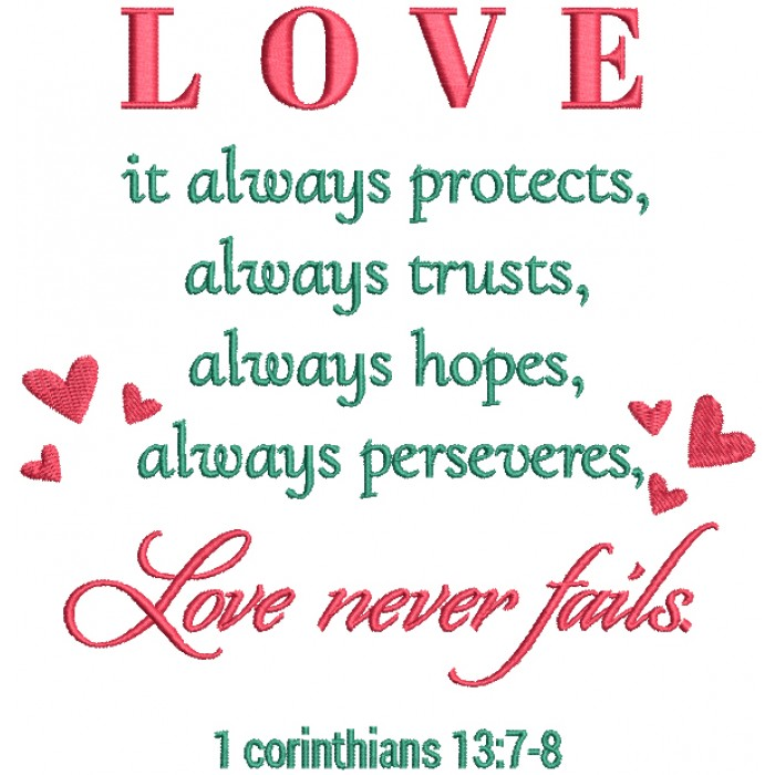 With Hearts Love It Always Protects Always Trusts Always Hopes Always Preserves Love Never Fails 1 Corinthians 13-7-8 Religious Bible Verse Filled Machine Embroidery Design Digitized Pattern