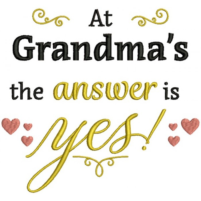 At Grandma's The Answer Is Yes Filled Machine Embroidery Design Digitized Pattern