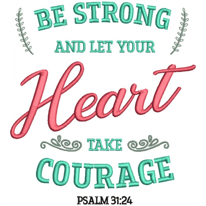 Be Strong And Let Your Heart Take Courage Psalm 31-24 Bible Verse Religious Filled Machine Embroidery Design Digitized Pattern
