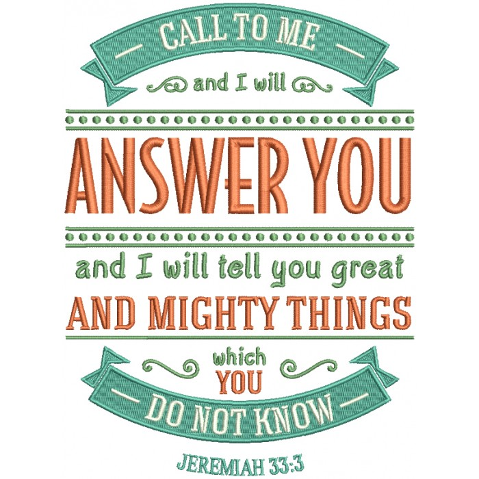 Call To Me And I Will Answer You And I Will Tell You Great And Mighty Things Which You Do Not Know Jeremiah 33-3 Bible Verse Religious Filled Machine Embroidery Design Digitized Pattern