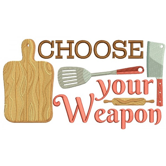 Choose Your Weapon Cooking Filled Machine Embroidery Design Digitized Pattern