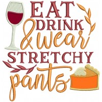 Eat Drink And Wear Stretchy Pants Fall Applique Machine Embroidery Design Digitized Pattern