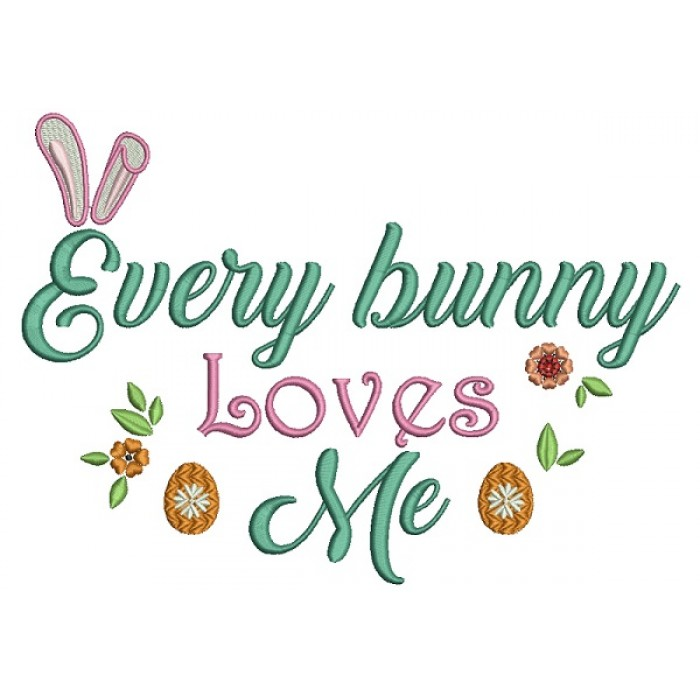Every Bunny Loves Me Easter Filled Machine Embroidery Design Digitized Pattern