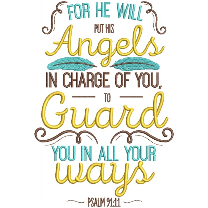 For He Will Put His Angels In Charge Of You To Guard You In All Your Ways Psalm 91-11 Bible Verse Religious Filled Machine Embroidery Design Digitized Pattern