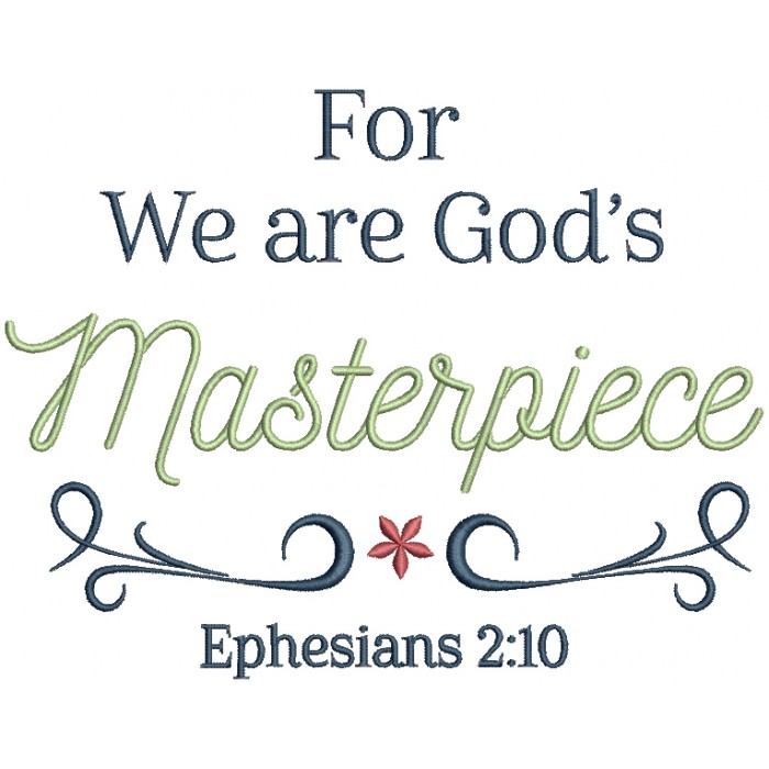 For We Are God's Masterpiece Ephesians 2-10 Bible Verse Religious Filled Machine Embroidery Design Digitized Pattern