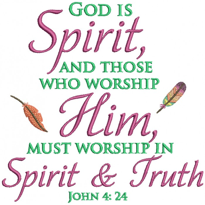 God Is Spirit And Those Who Worship Him Must Worship In Spirit And Truth John 4-24 Religious Bible Verse Filled Machine Embroidery Design Digitized Pattern