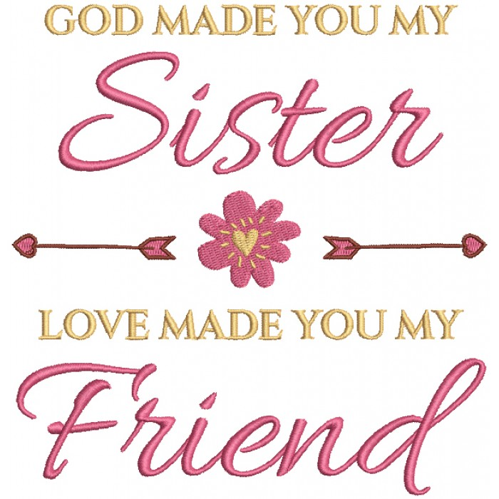 God Made You My Sister Love Made You My Friend Flower And Two Arrows Filled Machine Embroidery Digitized Design Pattern