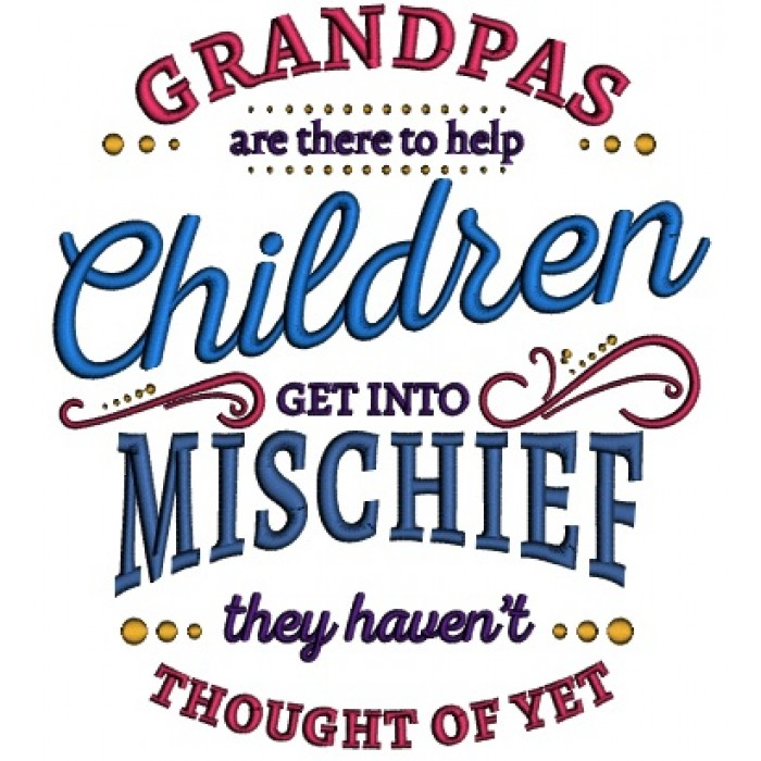 Grandpas Are There To Help Children Get Mischief They Haven't Thought Of Yet Filled Machine Embroidery Design Digitized Pattern