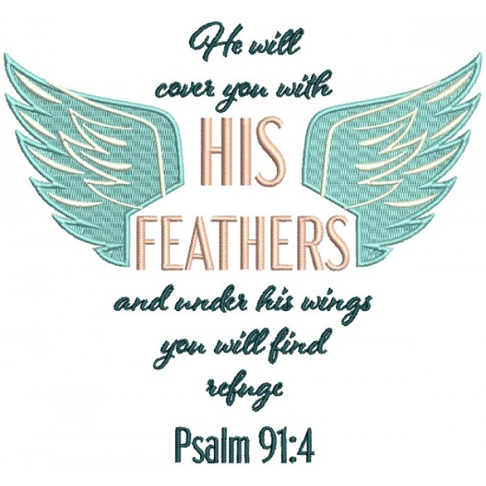 He Will Cover You With His Feathers And Under His Wings You Will Find Refuge Psalm 91-4 Religious Bible Verse Filled Machine Embroidery Design Digitized Pattern