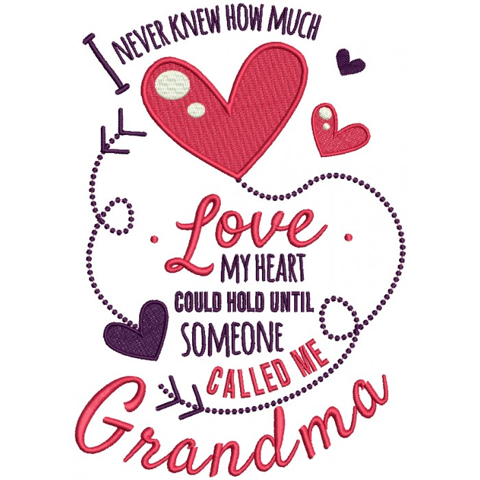 I Never Knew ow Much Love My Heart Could Hold Until Someone Called Me Grandma Filled Machine Embroidery Design Digitized Pattern