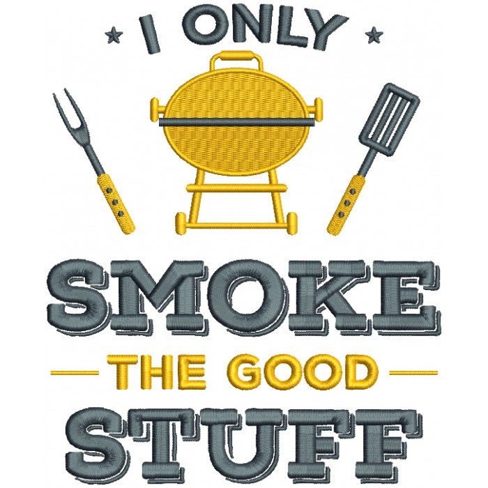 I Only Smoke The Good Stuff Cooking Filled Machine Embroidery Design Digitized Pattern
