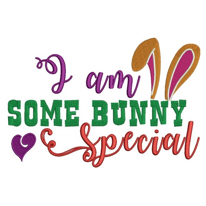 I am Some Bunny Special Easter Filled Machine Embroidery Design Digitized Pattern