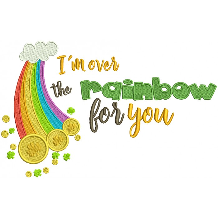 I'm Over The Rainbow For You St. Patrick's Filled Machine Embroidery Design Digitized