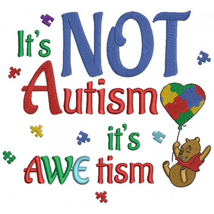 It's Not Autism it's Awetism Looks Likes Winnie the Pooh Holding a Ballon Filled Machine Embroidery Design Digitized Pattern