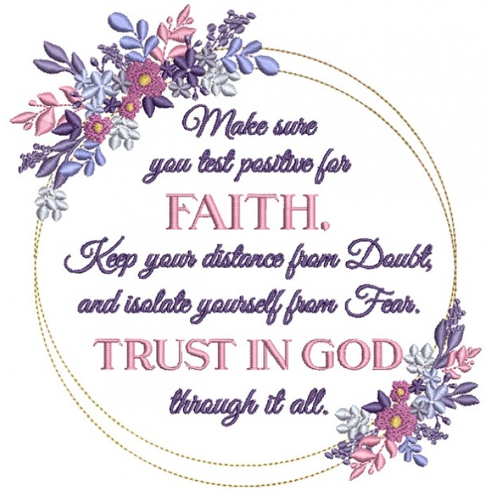 Make Sure You Test Positive For Faith Keep Your Distance From Doubt And Isolate Yourself From Fear Trust In God Through It All Religious Filled Machine Embroidery Digitized Design Pattern