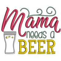 Mama Needs a Beer Applique Machine Embroidery Design Digitized Pattern