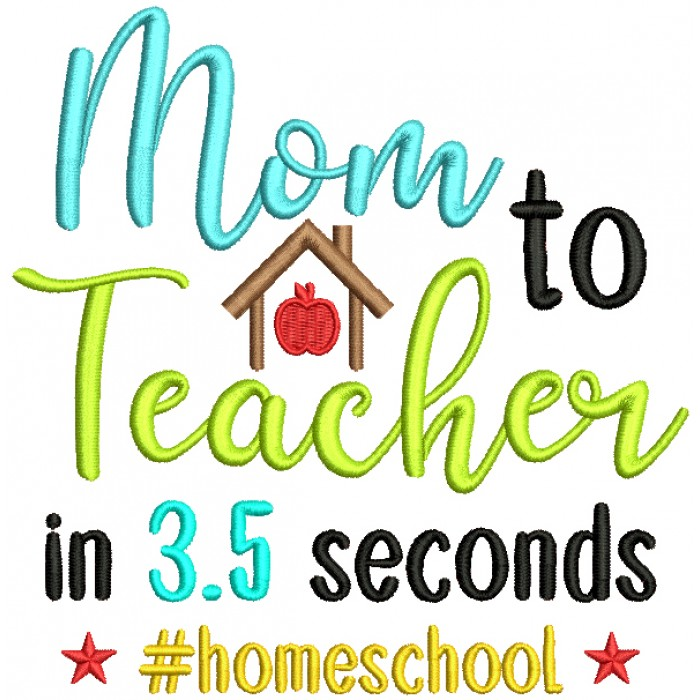 Mom To Teacher In 3.5 Seconds Homeschool Hashtag Filled Machine Embroidery Design Digitized Pattern