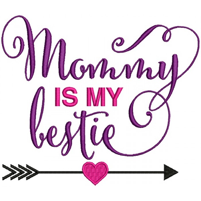 Mommy Is My Bestie Filled Machine Embroidery Design Digitized Pattern