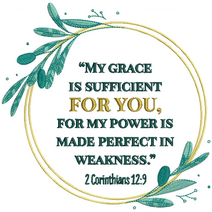 My Grace Is Sufficient For You For My Power Is Made Perfect In Weakness 2 Corinthians 12-9 Bible Verse Religious Filled Machine Embroidery Digitized Design Pattern