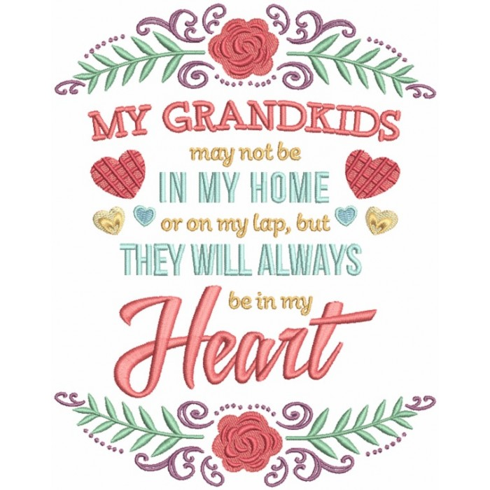 My Grandkids May Not Be In My Home Or On My Lap But They Will Always Be In My Heart Filled Machine Embroidery Design Digitized Pattern