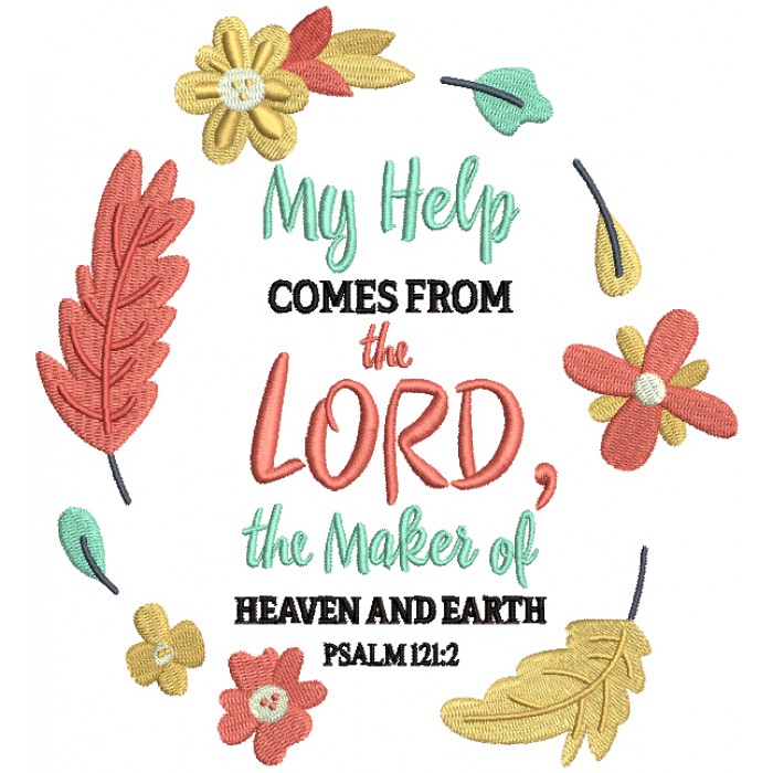 My Help Comes From The Lord The Maker Of Heaven And Earth Psalm 121-2 Bible Verse Religious Filled Machine Embroidery Design Digitized Pattern