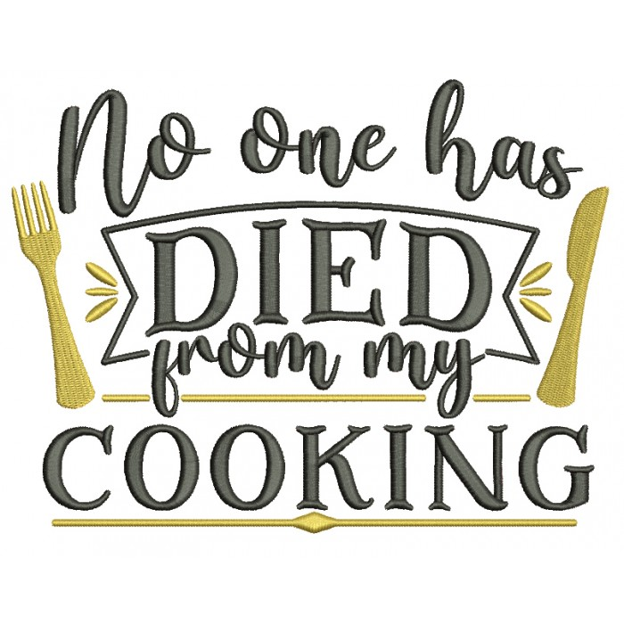 No One Has Died From My Cooking Filled Machine Embroidery Design Digitized Pattern