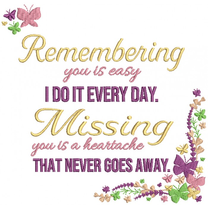 Remembering You Is Easy I Do It Everyday Missing You Is a Heartache That Never Goes Away Filled Machine Embroidery Design Digitized Pattern